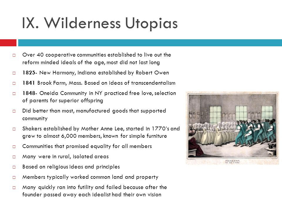 IX. Wilderness Utopias Over 40 cooperative communities established to live out the reform minded ideals of the age, most did not last long.