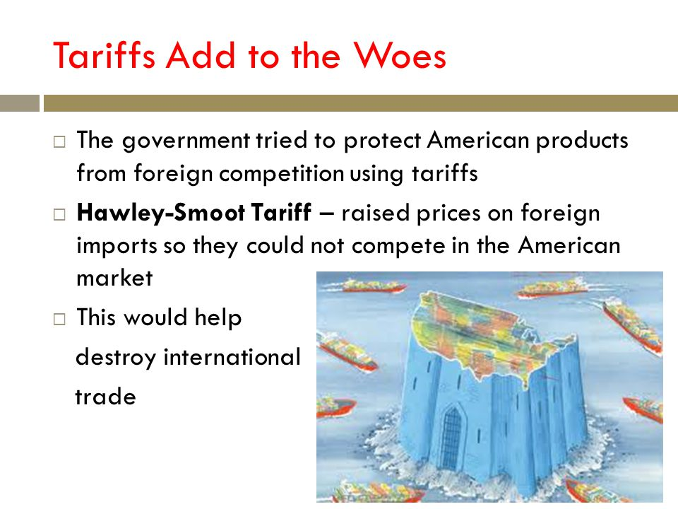 Tariffs Add to the Woes The government tried to protect American products from foreign competition using tariffs.