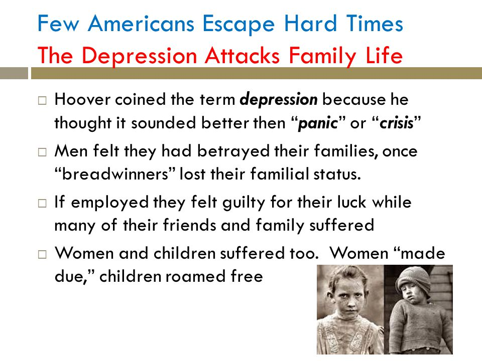 Few Americans Escape Hard Times The Depression Attacks Family Life
