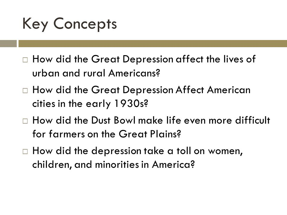 Key Concepts How did the Great Depression affect the lives of urban and rural Americans