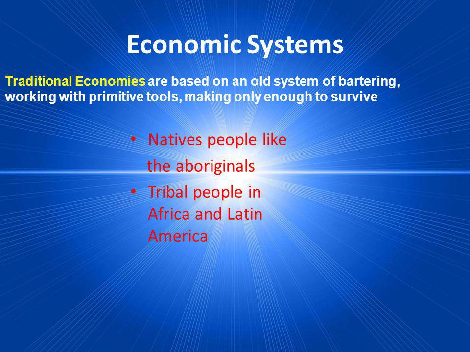 Economic Systems Natives people like the aboriginals