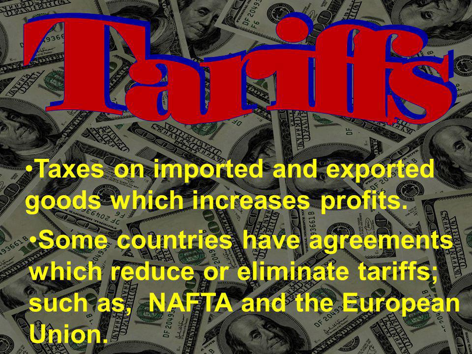 Taxes on imported and exported goods which increases profits.