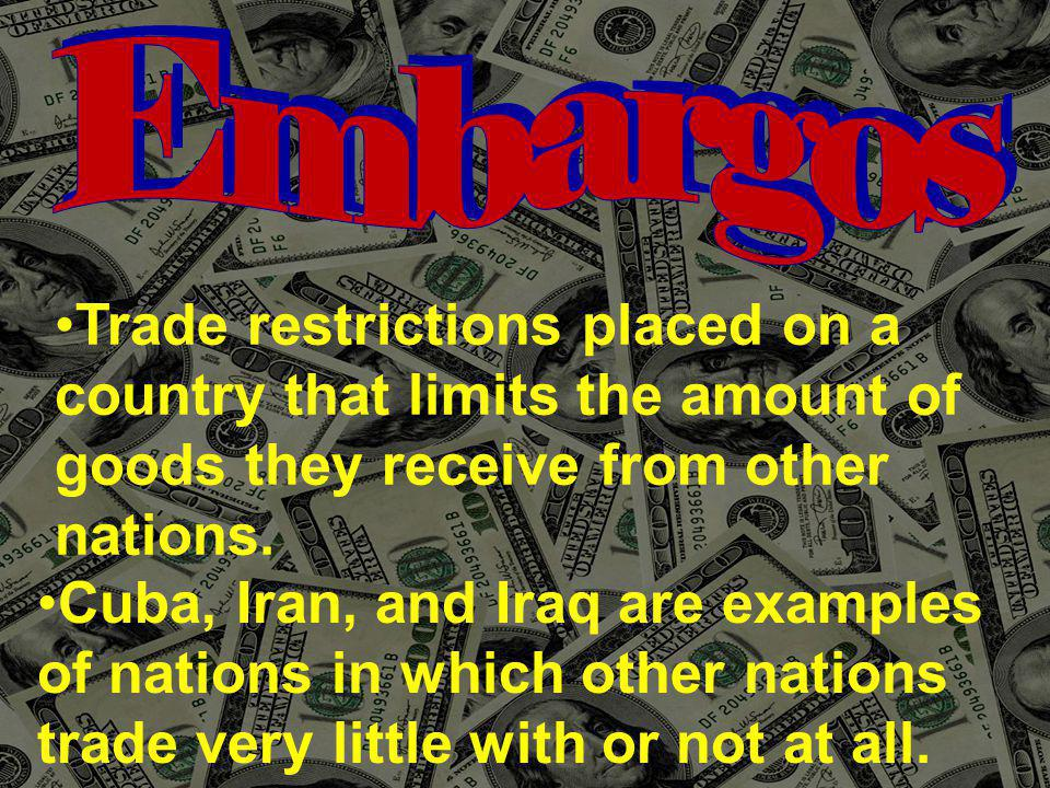 Trade restrictions placed on a country that limits the amount of