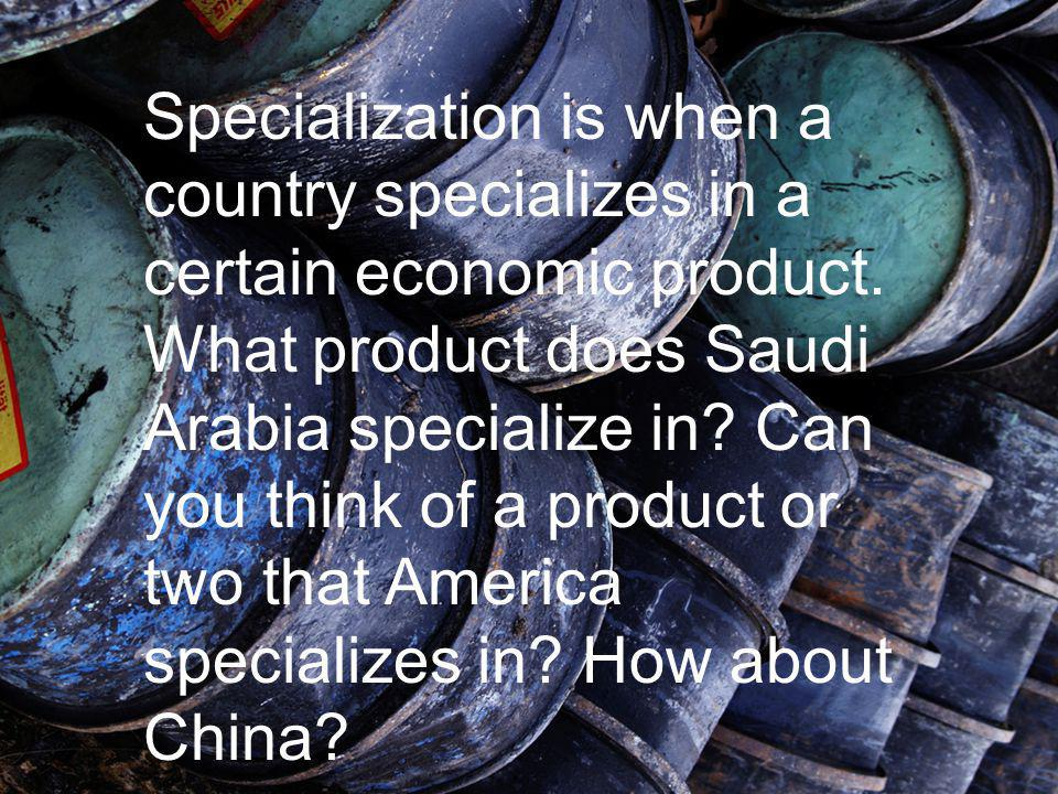 Specialization is when a country specializes in a certain economic product.
