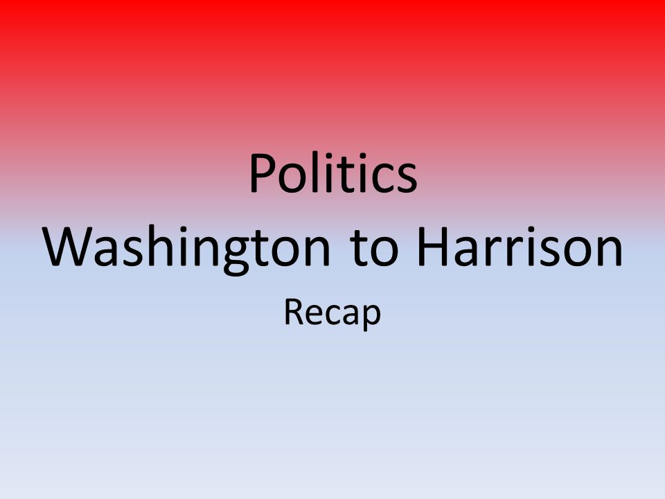 Politics Washington to Harrison