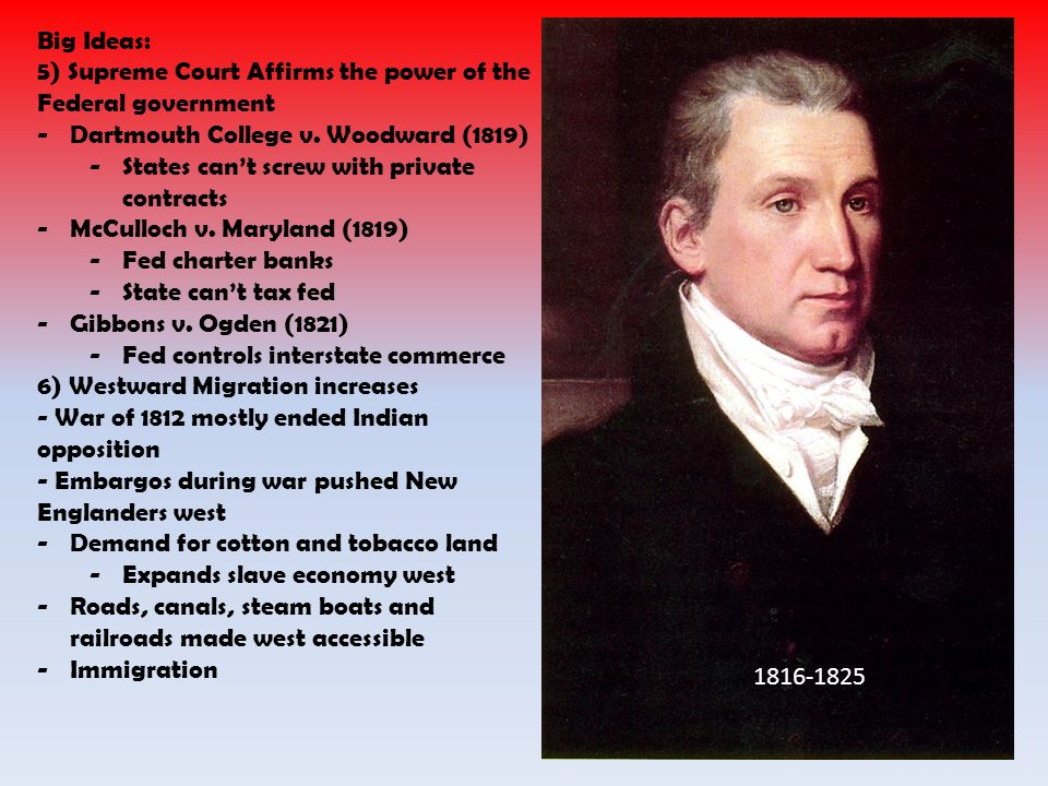 Big Ideas: 5) Supreme Court Affirms the power of the Federal government. Dartmouth College v. Woodward (1819)
