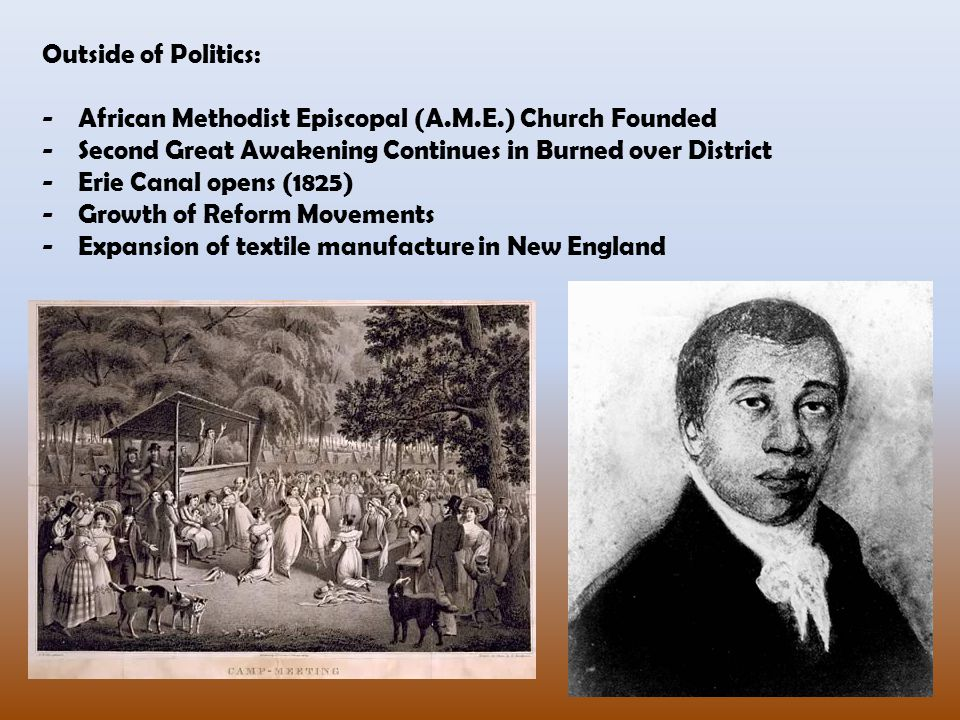 Outside of Politics: African Methodist Episcopal (A.M.E.) Church Founded. Second Great Awakening Continues in Burned over District.