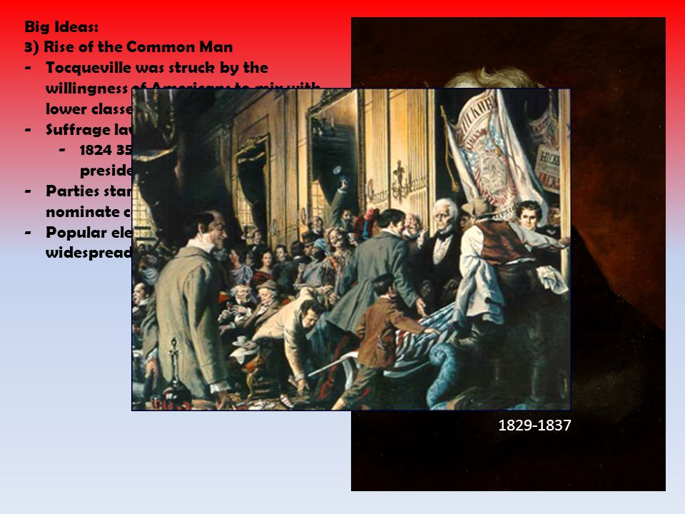 Big Ideas: 3) Rise of the Common Man. Tocqueville was struck by the willingness of Americans to mix with lower classes.