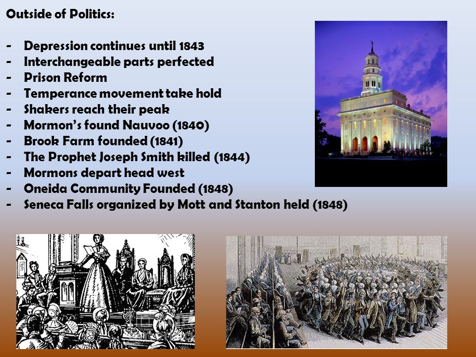Outside of Politics: Depression continues until 1843. Interchangeable parts perfected. Prison Reform.