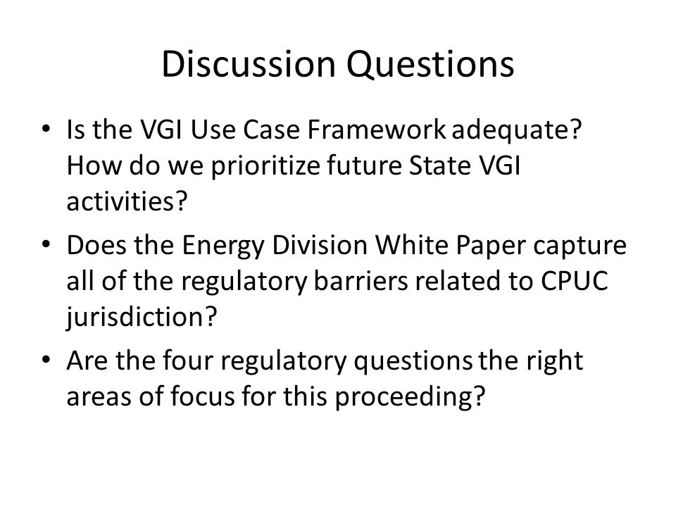 Discussion Questions Is the VGI Use Case Framework adequate How do we prioritize future State VGI activities