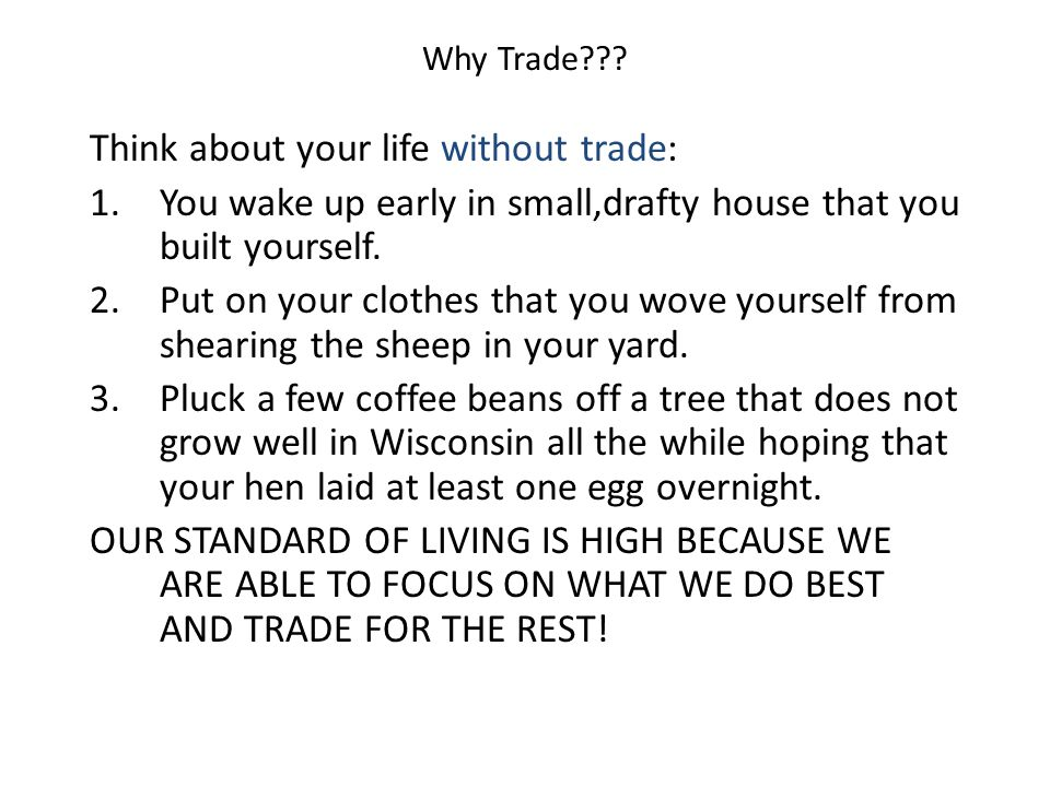 Think about your life without trade:
