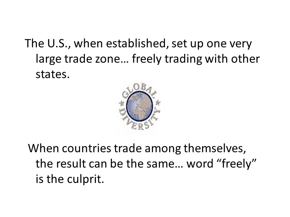 The U.S., when established, set up one very large trade zone… freely trading with other states.