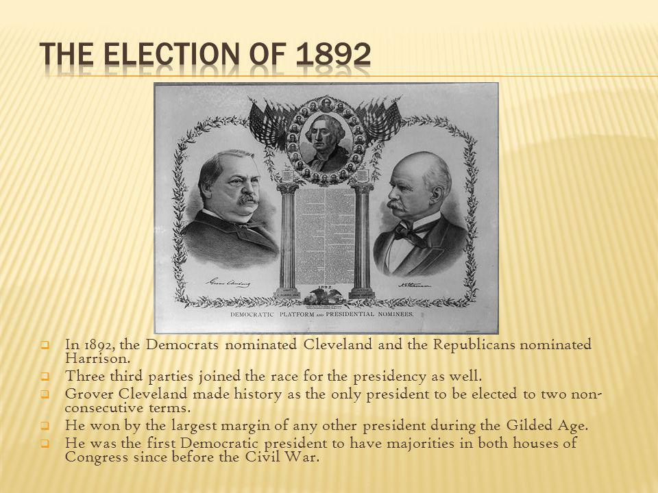 The Election of 1892 In 1892, the Democrats nominated Cleveland and the Republicans nominated Harrison.