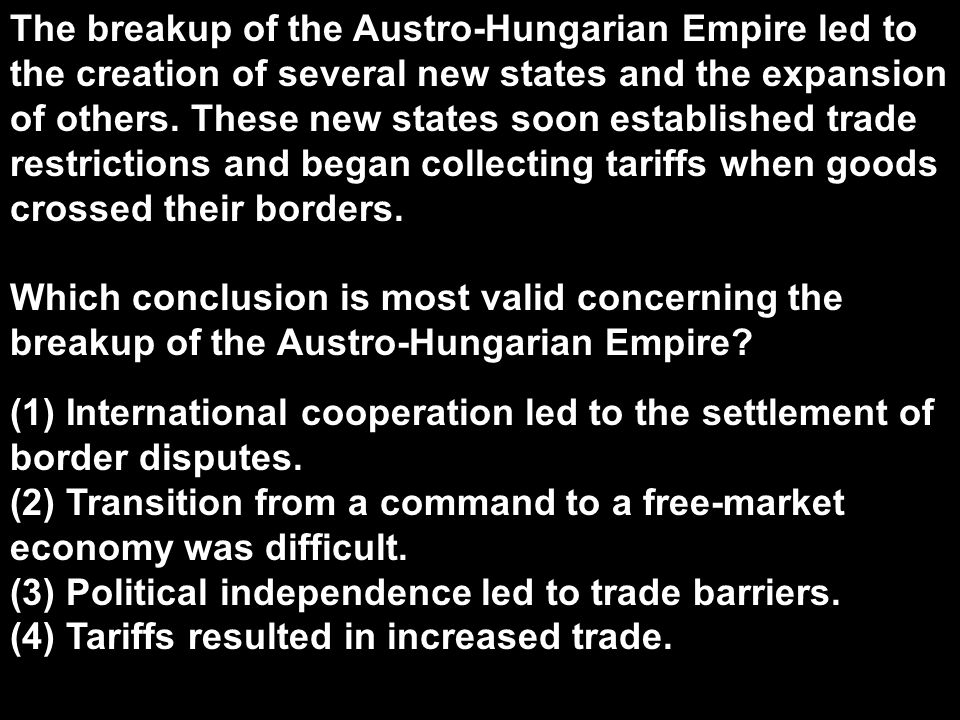 The breakup of the Austro-Hungarian Empire led to the creation of several new states and the expansion of others. These new states soon established trade restrictions and began collecting tariffs when goods crossed their borders.