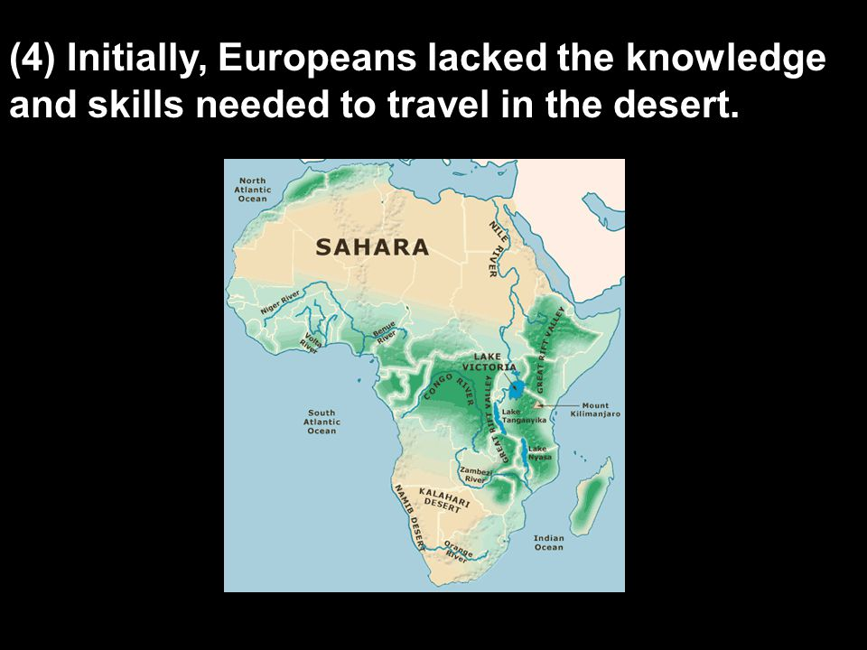 (4) Initially, Europeans lacked the knowledge and skills needed to travel in the desert.