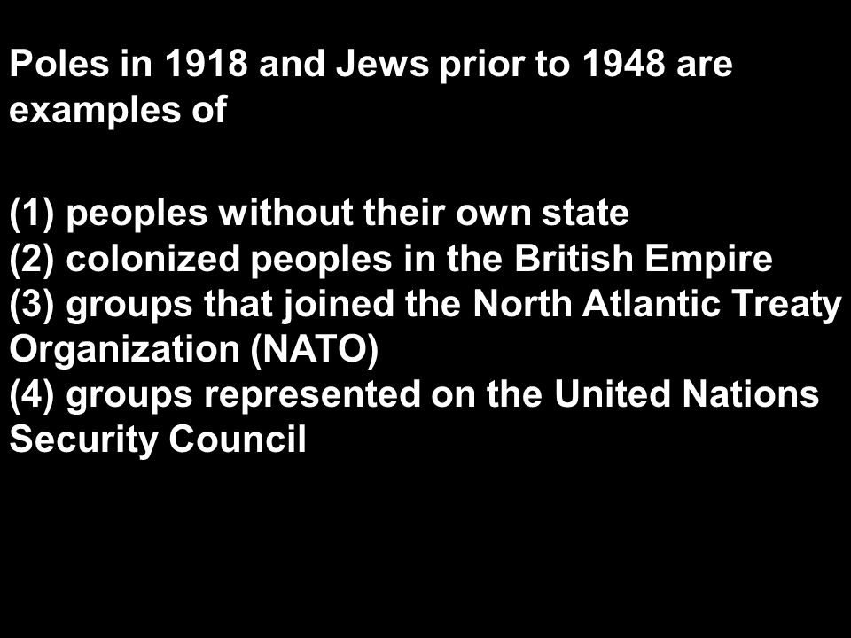 Poles in 1918 and Jews prior to 1948 are examples of