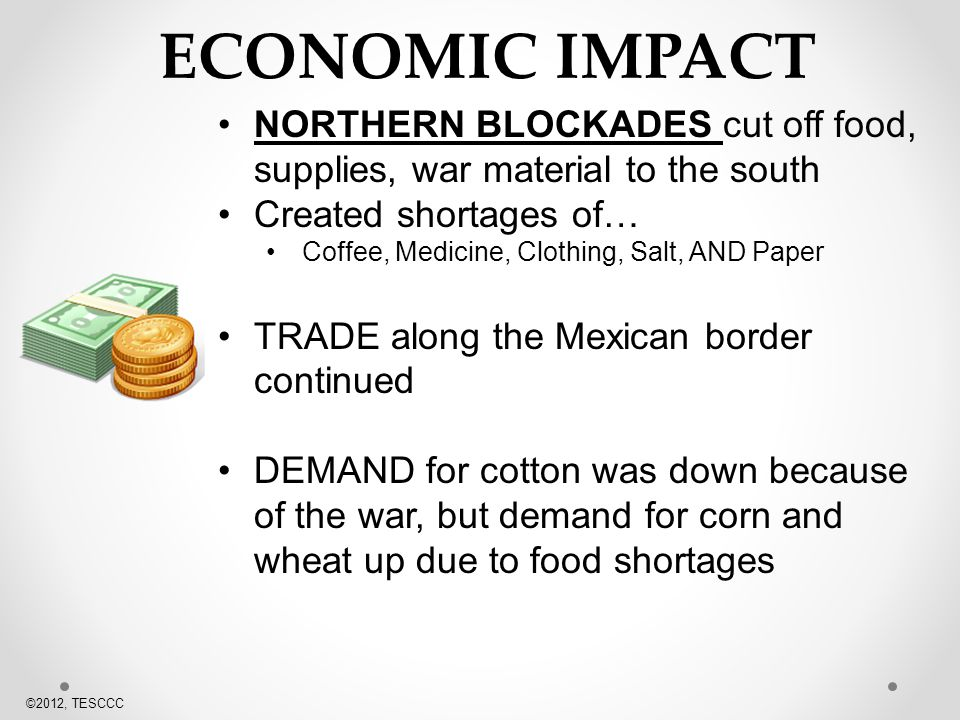 ECONOMIC IMPACT NORTHERN BLOCKADES cut off food, supplies, war material to the south. Created shortages of…