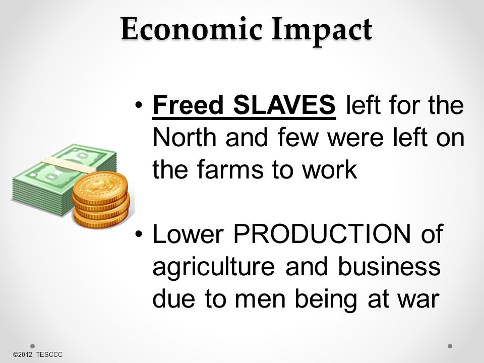 Economic Impact Freed SLAVES left for the North and few were left on the farms to work.