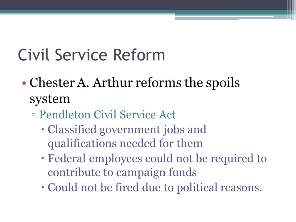 Civil Service Reform Chester A. Arthur reforms the spoils system