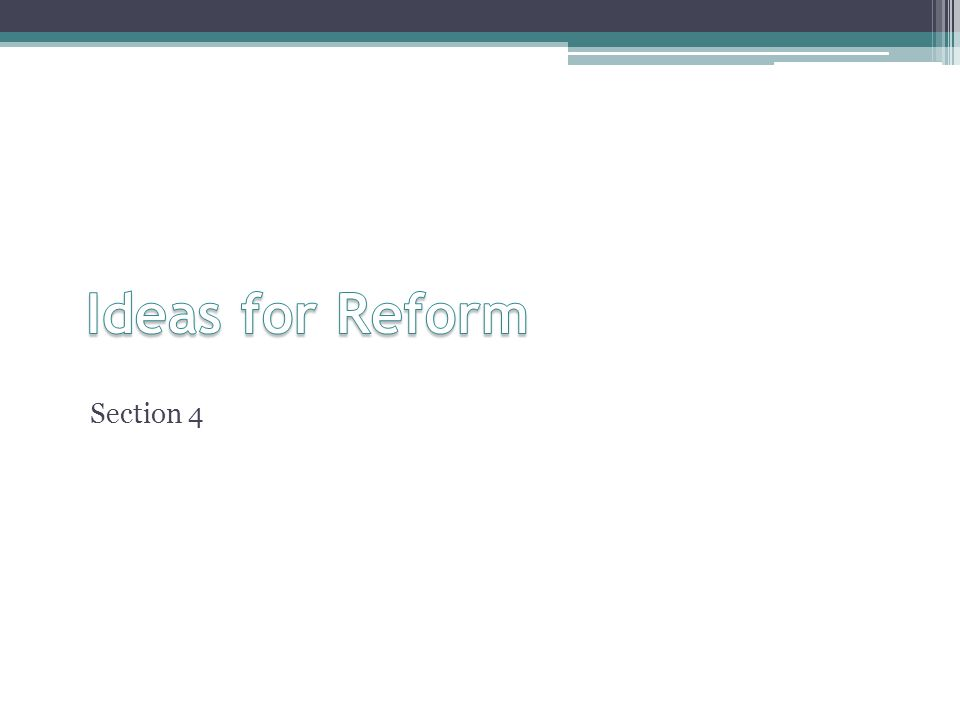 Ideas for Reform Section 4