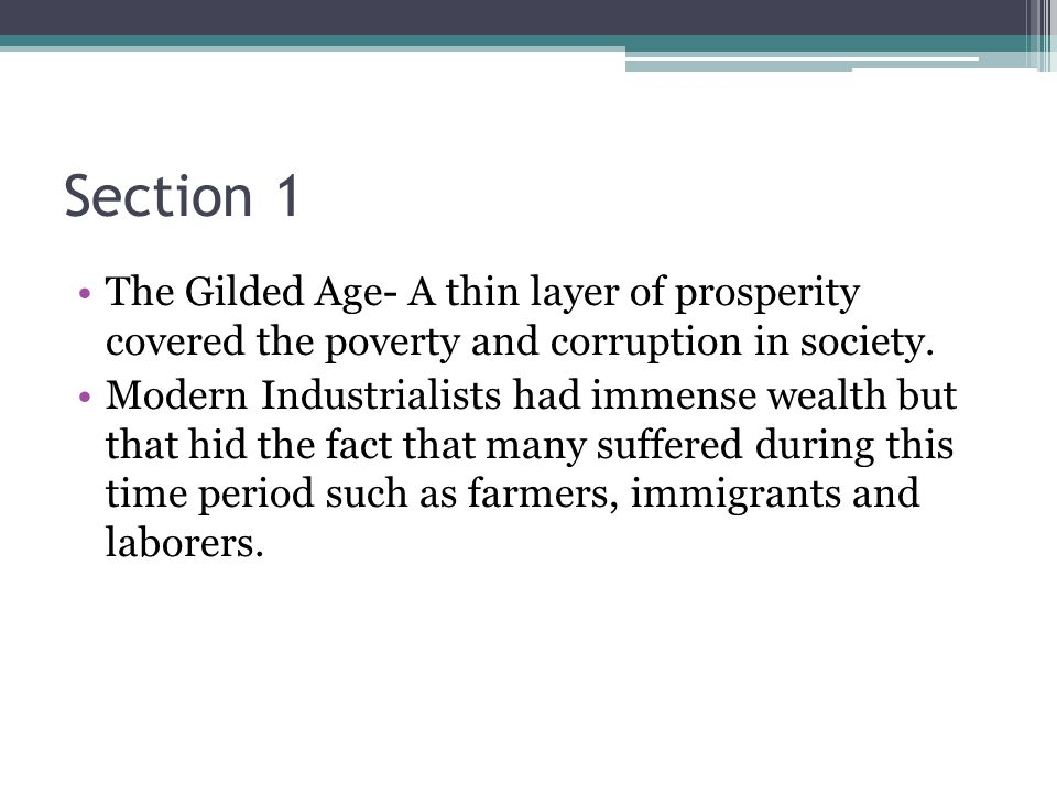 Section 1 The Gilded Age- A thin layer of prosperity covered the poverty and corruption in society.
