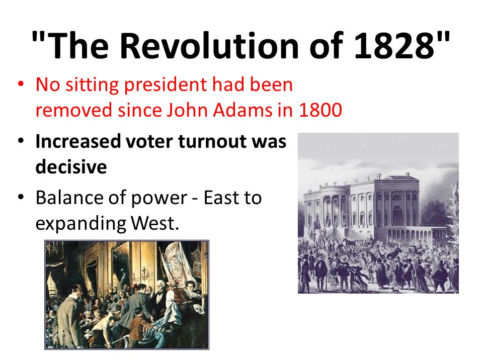 The Revolution of 1828 No sitting president had been removed since John Adams in 1800. Increased voter turnout was decisive.