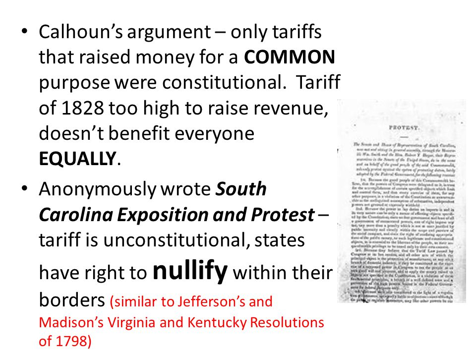 Calhoun's argument – only tariffs that raised money for a COMMON purpose were constitutional. Tariff of 1828 too high to raise revenue, doesn't benefit everyone EQUALLY.