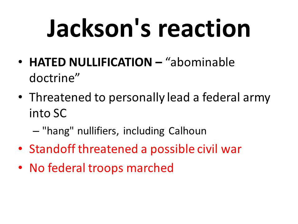 Jackson s reaction HATED NULLIFICATION – abominable doctrine