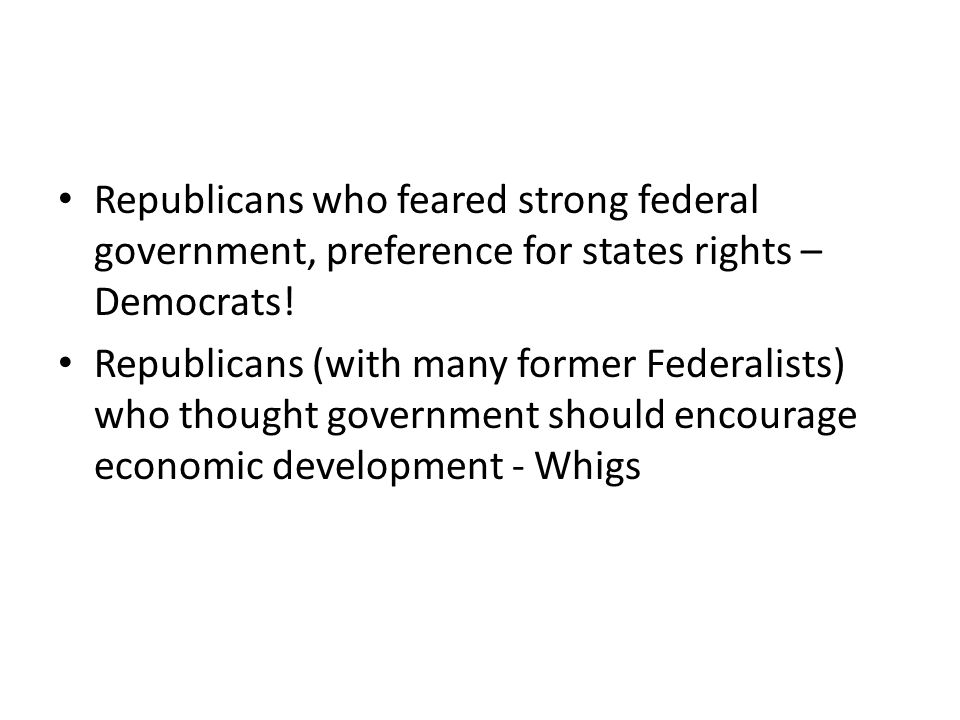 Republicans who feared strong federal government, preference for states rights – Democrats!