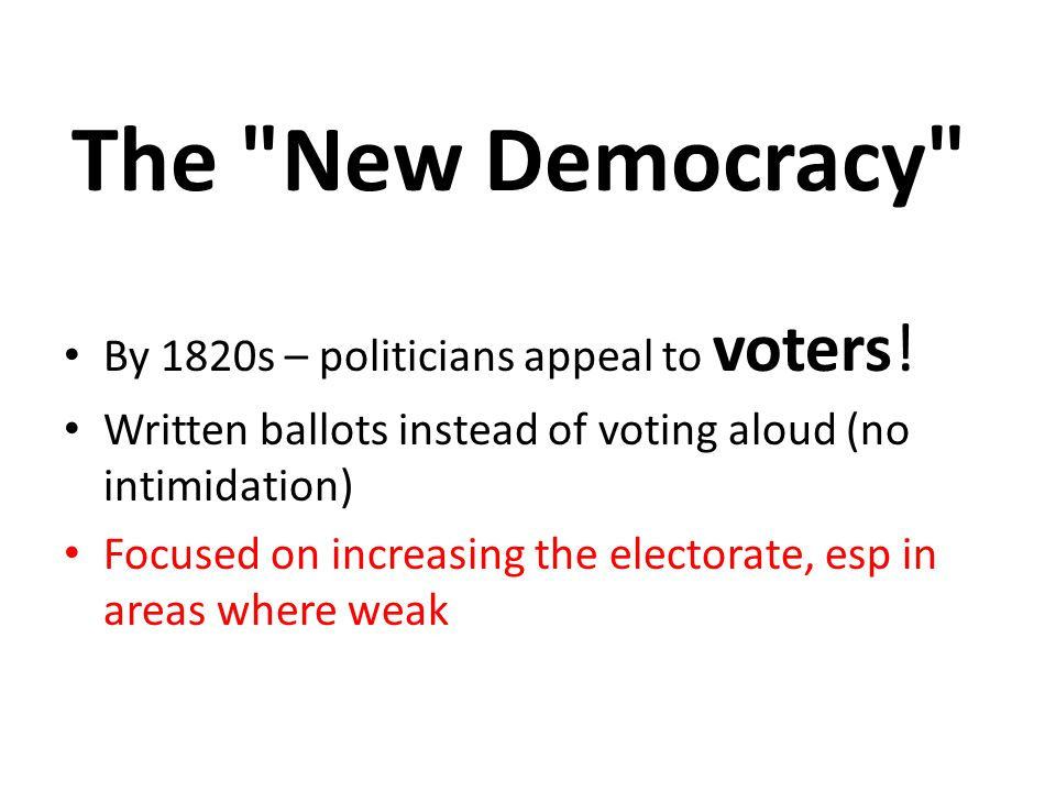 The New Democracy By 1820s – politicians appeal to voters!