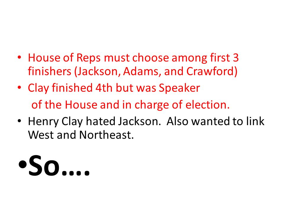 House of Reps must choose among first 3 finishers (Jackson, Adams, and Crawford)