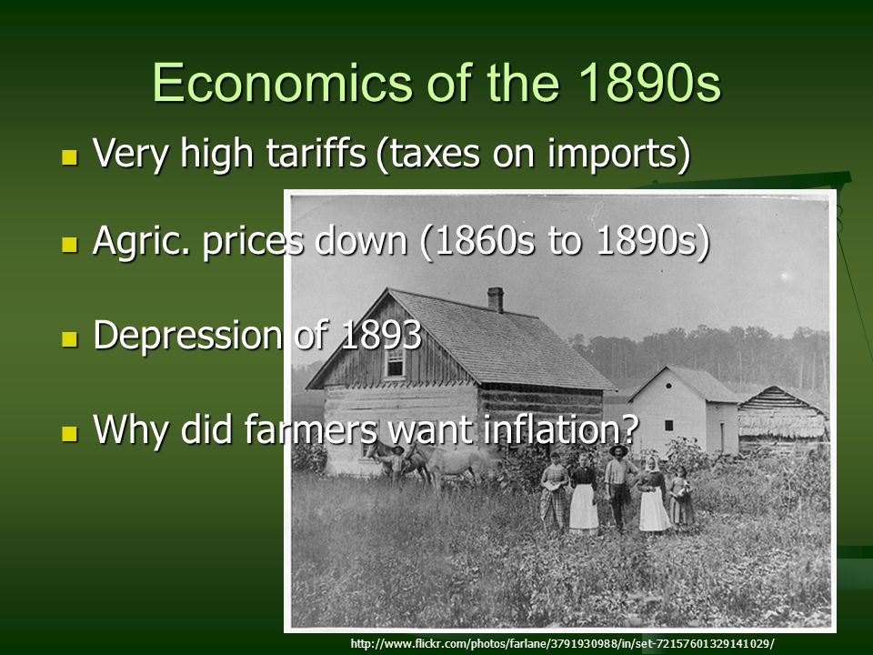 Economics of the 1890s Very high tariffs (taxes on imports)