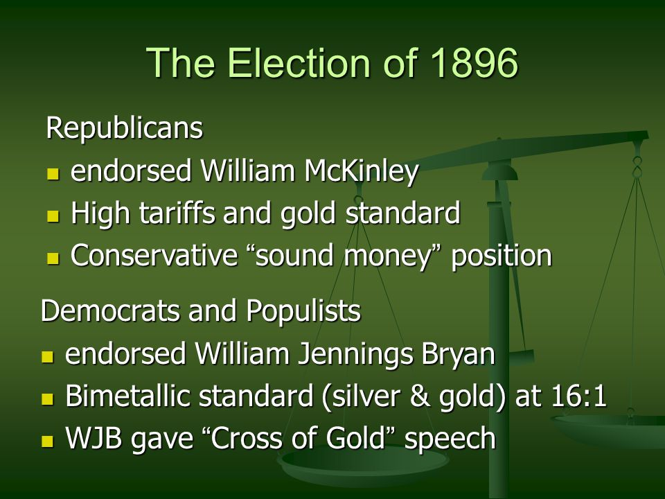 The Election of 1896 Republicans endorsed William McKinley