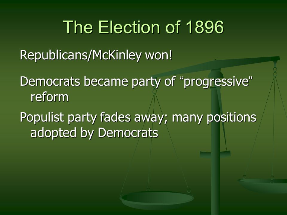 The Election of 1896 Republicans/McKinley won!