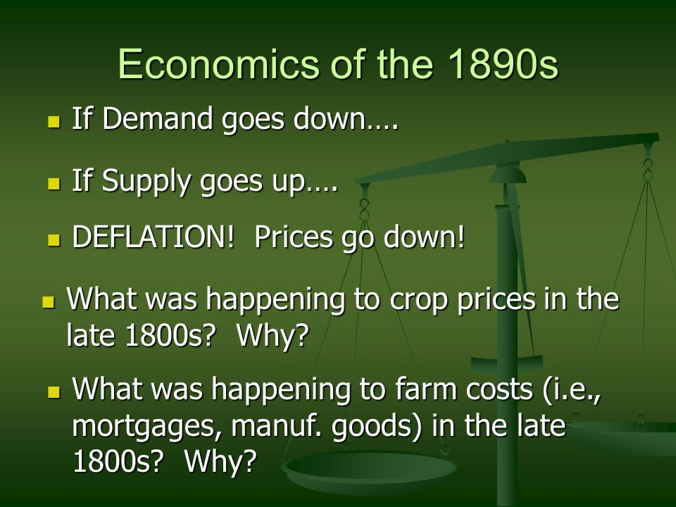Economics of the 1890s If Demand goes down…. If Supply goes up….