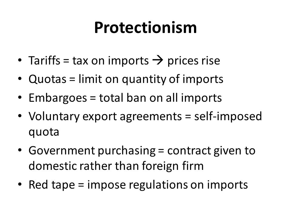 Protectionism Tariffs = tax on imports  prices rise