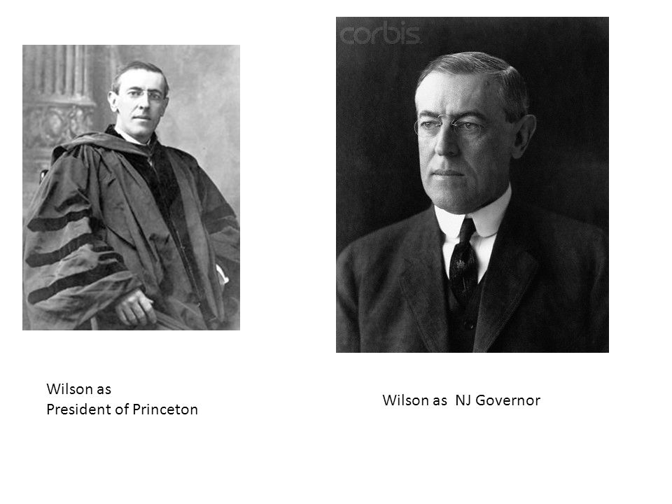Wilson as President of Princeton Wilson as NJ Governor
