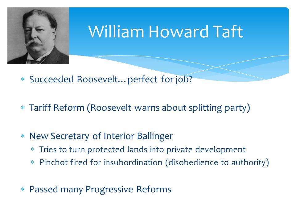 William Howard Taft Succeeded Roosevelt…perfect for job