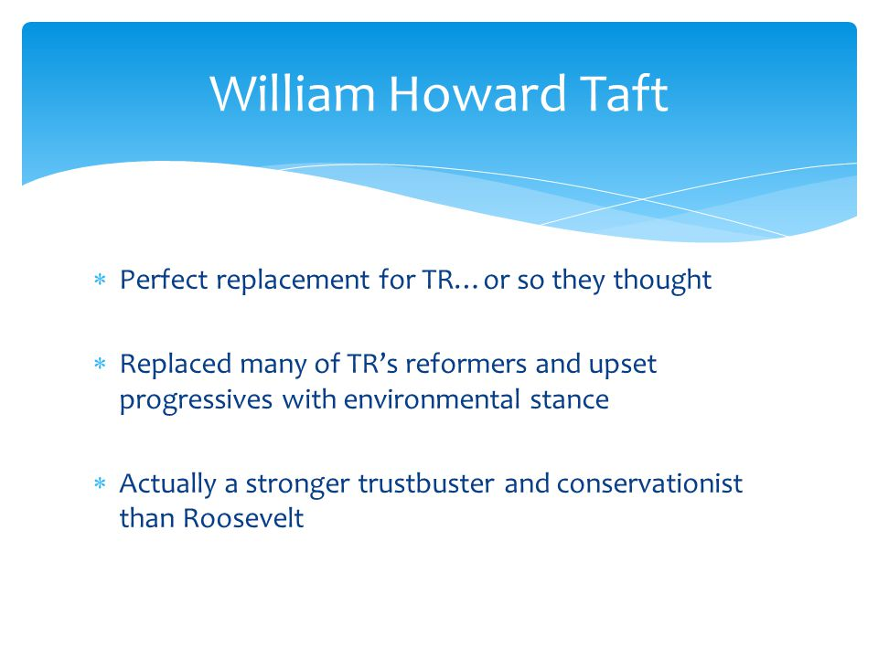 William Howard Taft Perfect replacement for TR…or so they thought