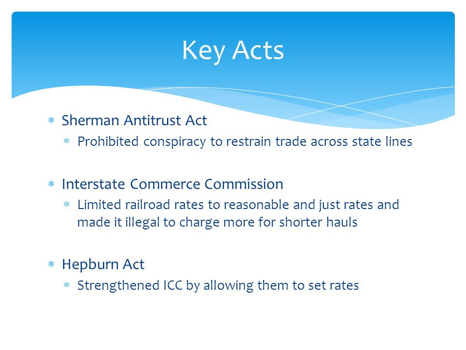 Key Acts Sherman Antitrust Act Interstate Commerce Commission