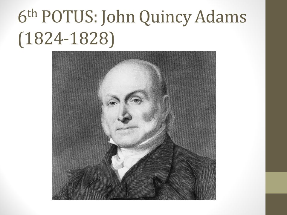 6th POTUS: John Quincy Adams (1824-1828)