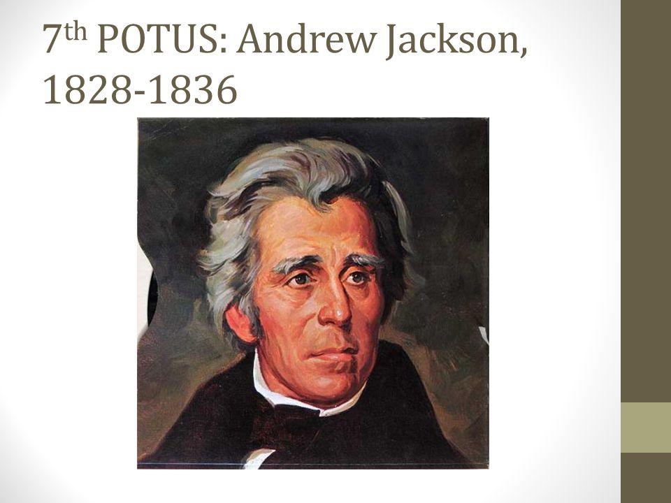 7th POTUS: Andrew Jackson, 1828-1836