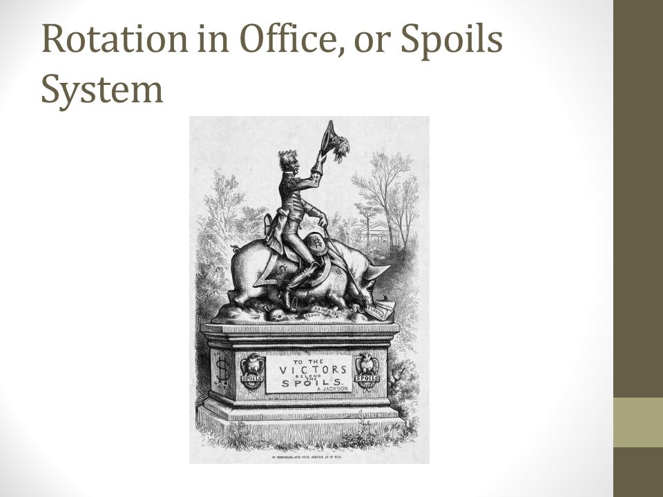 Rotation in Office, or Spoils System