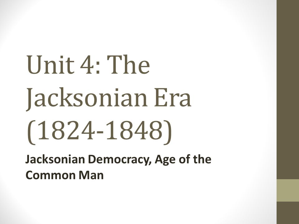 Unit 4: The Jacksonian Era (1824-1848)
