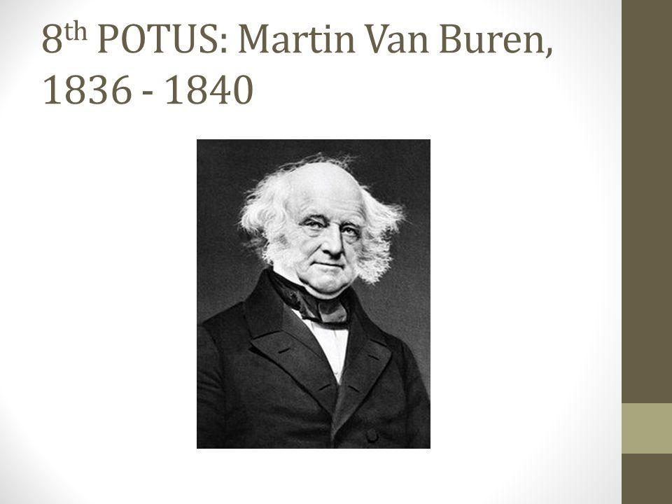 8th POTUS: Martin Van Buren, 1836 - 1840