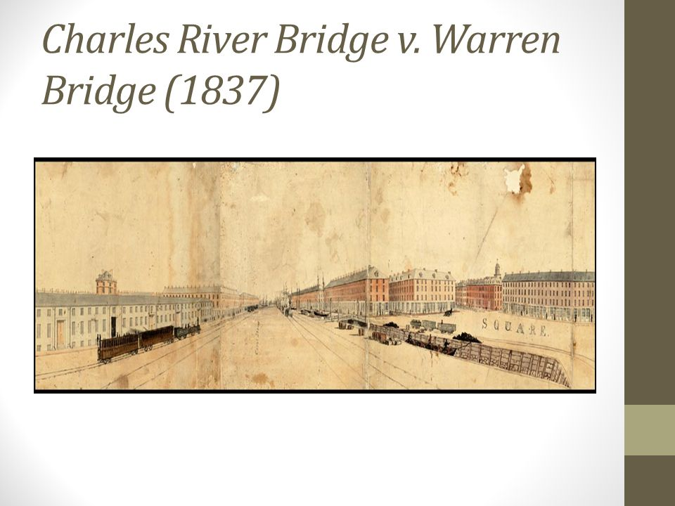Charles River Bridge v. Warren Bridge (1837)
