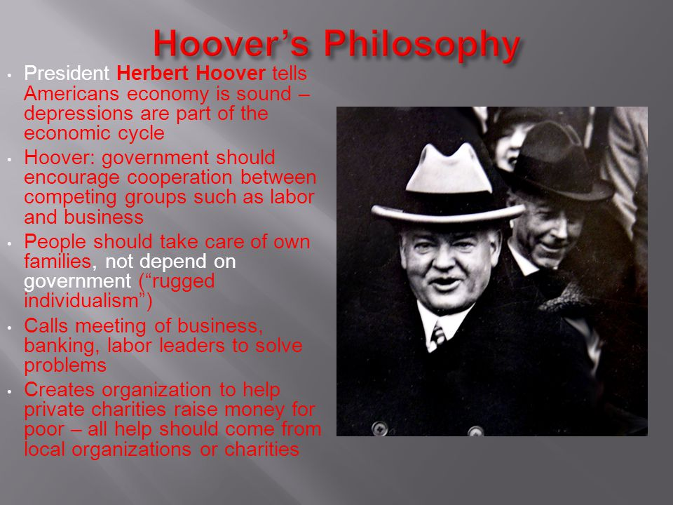 Hoover's Philosophy President Herbert Hoover tells Americans economy is sound – depressions are part of the economic cycle.