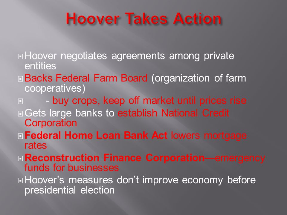 Hoover Takes Action Hoover negotiates agreements among private entities. Backs Federal Farm Board (organization of farm cooperatives)