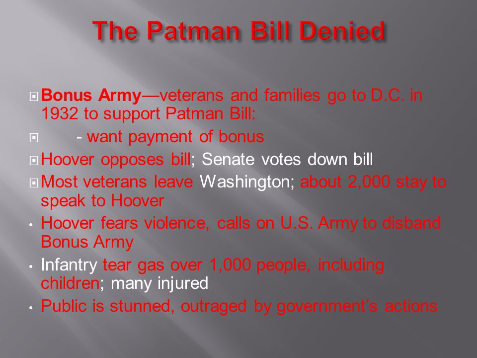 The Patman Bill Denied Bonus Army—veterans and families go to D.C. in 1932 to support Patman Bill: - want payment of bonus.