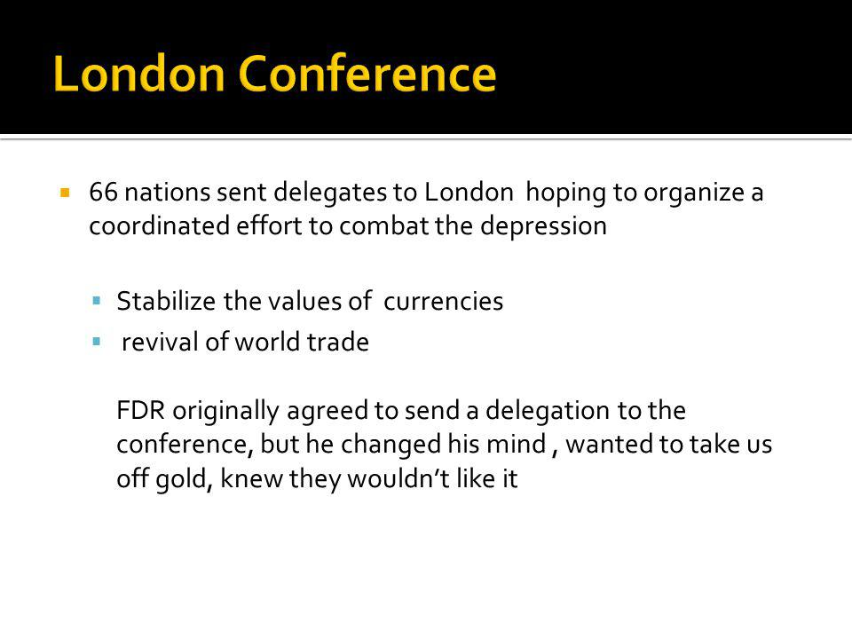 London Conference 66 nations sent delegates to London hoping to organize a coordinated effort to combat the depression.